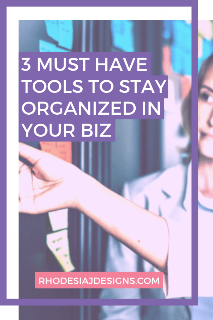 3 Must have tools to stay organized in your biz