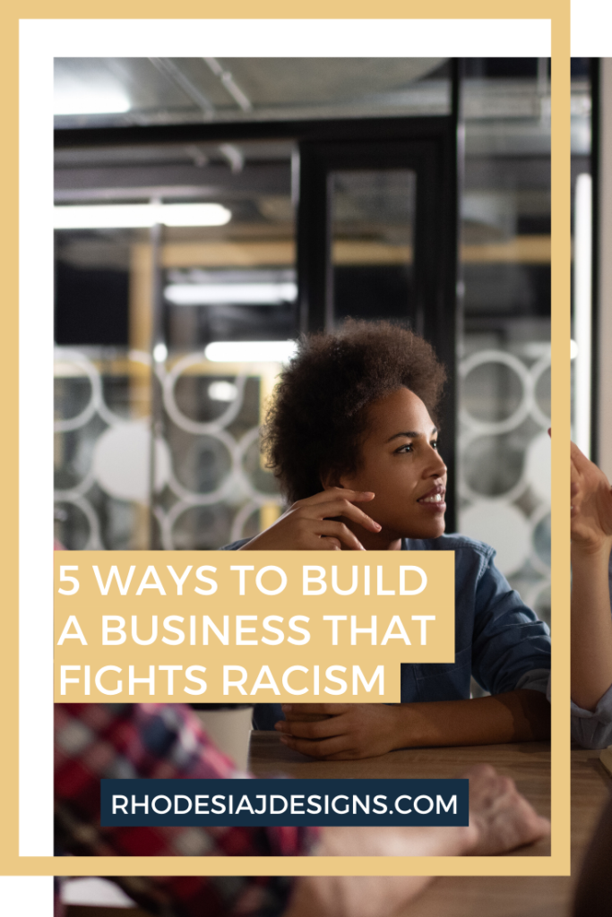 5 Ways to Build a Small Business That Fights Racism